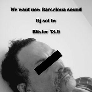 We want new barcelona sound II dj set by blister 13.0