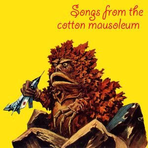 Songs from the cotton mausoleum