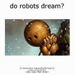 Do Robots Dream? [session 023]