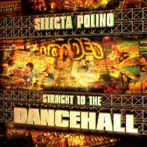 STRAIGHT TO THE DANCEHALL by Selecta POLINO
