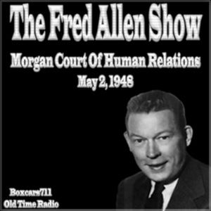 The Fred Allen Show - The Morgan Court Of Human Relations (05-02-48)