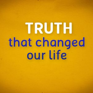 Truth that changed our life part 7