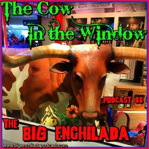 BIG ENCHILADA 88: The Cow in the Window