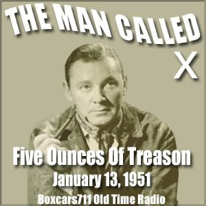 The Man Called X - Five Ounces Of Treason (1-13-51)