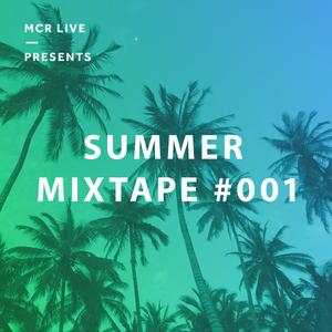 Essential Summer Mixtape 001 - Friday 23rd June 2017 - MCR Live