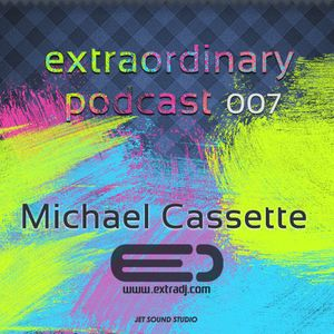 Michael Cassette - Extraordinary Podcast 007 (13.04.12)