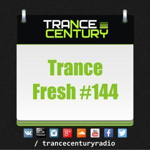 Trance Century Radio - RadioShow #TranceFresh 144