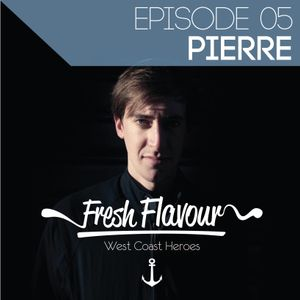 FRESH FLAVOUR PODCAST #005 - PIERRE