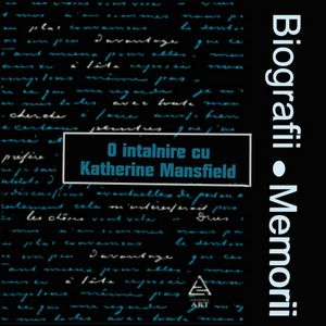 Biografii, Memorii: O Intalnire Cu Katherine Mansfield (1981)