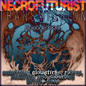 Necrofuturist Transmission 33 – unwitting glowsticks, cybers, mallrats and suburban witchy-poos