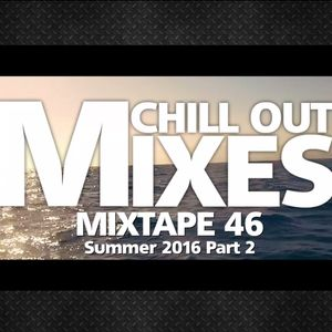 Chill Out Mixes MIXTAPE 46 Summer 2016 Part 2