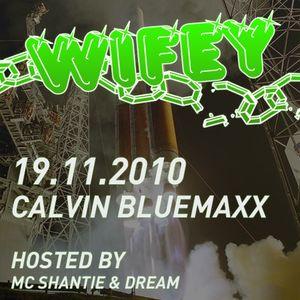 Wifey Live 19.11.2010 - Calvin Bluemaxx, Shantie & Dream