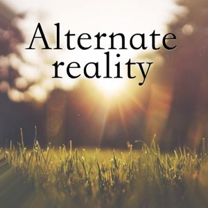 Alternate Reality, pt. 1