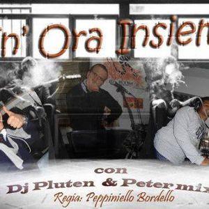 """""""UN ORA INSIEME""""  PART 1 - PETER MIX, DJ PLUTEN, PEPPINIELLO BORDELLO - SPECIAL GUEST: LUCA ANGOTTI"""