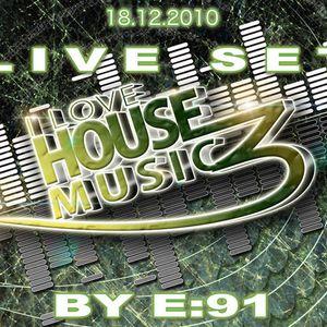 E:91's Live set @ I LOVE HOUSE MUSIC vol.3