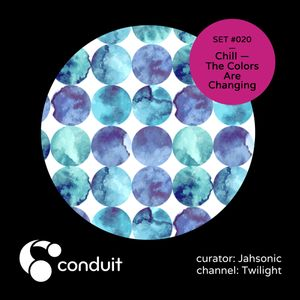 Conduit Set #020 | Chill — The Colors Are Changing (curated by Jahsonic) [Twilight]