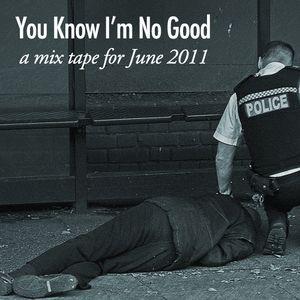 You Know I'm No Good (June 2011)