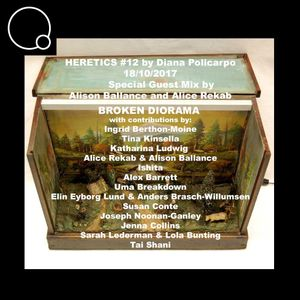 HERETICS #12  by Diana Policarpo - Guest Mix by Alison Ballance & Alice Rekab  (17/10/17)