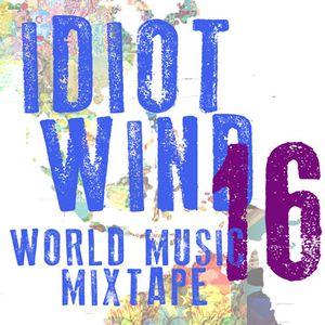 Idiot Wind World Music Mixtape #16