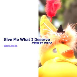 Give Me What I Deserve