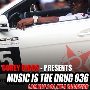 ROCKSTAR LICKING HOUSE DIRTY  - Music is the Drug 036 Feat. Corey Biggs - IM Not A DJ I'M A ROCKSTAR