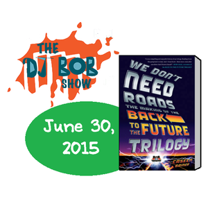 The DJ Bob Show: We Don't Need Roads - The Making of 'Back to the Future' (with Caseen Gaines)