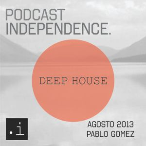 PODCAST INDEPENDENCE N°1_ AGOSTO 2013 _ Deep House _ Pablo Gomez
