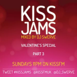KISS JAMS MIXED BY DJ SWERVE VALENTINE'S SPECIAL PART 3