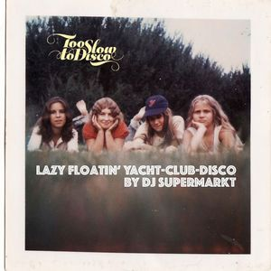 A Lazy Floatin' Yacht-Club-Disco Mix by Dj Supermarkt / Too Slow To Disco