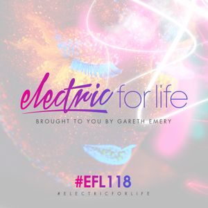 Electric For Life #EFL118 (February 28th 2017)