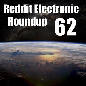 Reddit Electronic Roundup 62