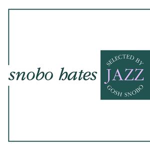 Snobo Hates Jazz