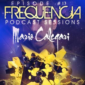 FREQUENCIA Podcast Sessions #13 Mixed By MARIO CALEGARI