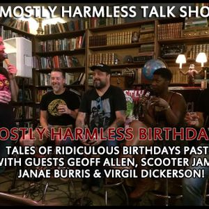 128 - LIVE: Mostly Harmless Birthday Celebration with guests Janae Burris, Virgil Dickerson, Geoff A
