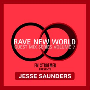 RAVE NEW WORLD - Guest Mix Series Volume 7 - JESSE SAUNDERS presented by FM STROEMER