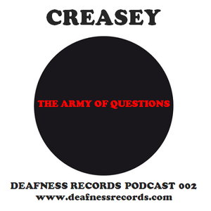 Creasey - The Army Of Questions (Deafness Records Podcast 002)