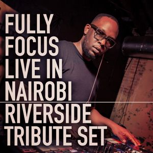Fully Focus Live In Nairobi - Riverside Tribute Set