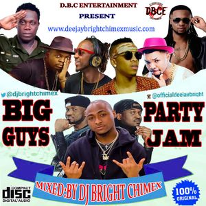 BIG GUYS LATEST NAIJA PARTY JAM 2017 {MIXED. BY DJ BRIGHT CHIMEX} download link in the discription