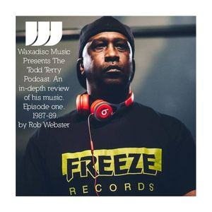 Waxadisc Music Presents The Todd Terry Podcast. 1987-89 An In-depth Review.