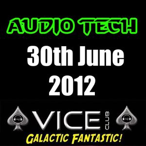Audio Tech - Vice Club 30th June 2012 Set