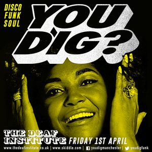 You Dig? The Deaf Institute Podcast 03/2016 - Compiled By Simon Ham & Diesler