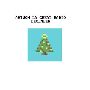 Antwon La Great Radio (December)