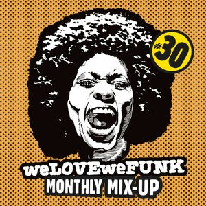 weLOVEweFUNK Monthly Mix-Up! #30 w/ DamnRIJT