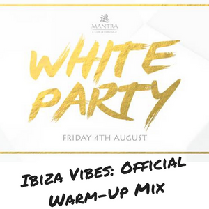Ibiza White Party: Official Mantra Warm-Up Mix