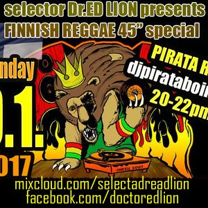 PIRATA RADIO 9.1.2017 - Dr.ED LION PRESENTS FINNISH REGGAE 45rpm SPECIAL - djpirataboing.com