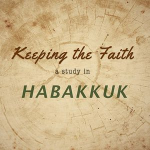Habakkuk: Keeping the Faith (Part 3)