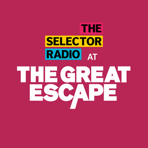 The Selector - The Great Escape 2018 Special feat. Benin City, Bloxx, Puma Blue and Bad Sounds