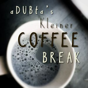 aDUBta´s Kleiner Coffee Break