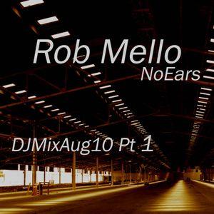 Rob Mello NoEarsDJMix Aug10 Pt 1