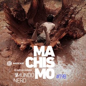 AntiCast 198 – O Machismo (e outras coisas) no mundo Nerd